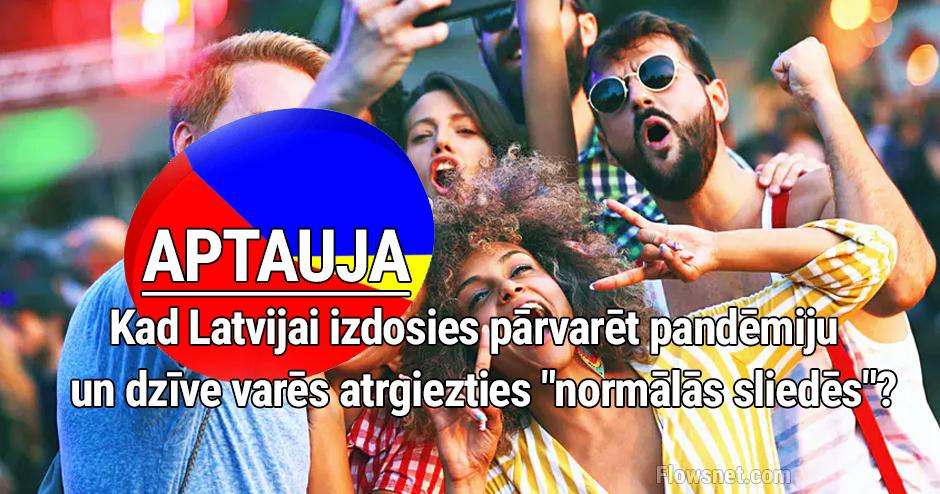 APTAUJA: Kad Latvijai izdosies pārvarēt pandēmiju un dzīve varēs atrgiezties